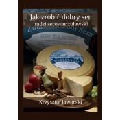 Book: Jak Zrobić Dobry Ser Radzi Serowar Zuławski  Book In Polish